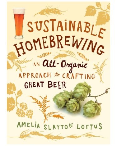 Sustainable Homebrewing (An All-Organic Approach to Crafting Great Beer)