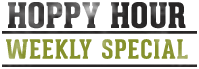Hoppy Hour Weekly Special
